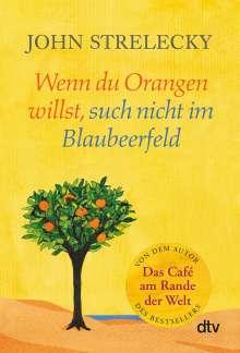 John Strelecky: Wenn du Orangen willst, such nicht im Blaubeerfeld, Buch