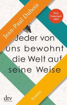 Jean-Paul Dubois: Jeder von uns bewohnt die Welt auf seine Weise, Buch