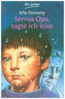 Elfie Donnelly: Servus Opa, sagte ich leise, Buch