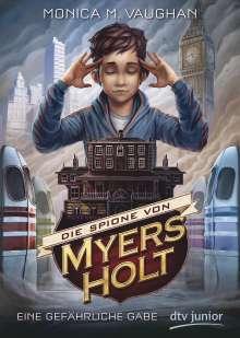 Monica Meira Vaughan: Die Spione von Myers Holt - Eine gefährliche Gabe, Buch