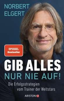 Norbert Elgert: Gib alles - nur nie auf!, Buch