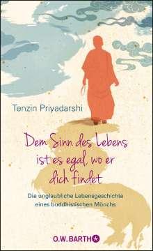 Tenzin Priyadarshi: Dem Sinn des Lebens ist es egal, wo er dich findet, Buch