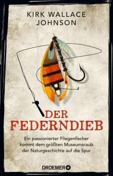 Kirk Wallace Johnson: Der Federndieb, Buch