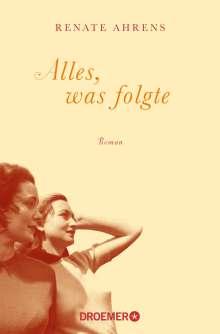 Renate Ahrens: Alles, was folgte, Buch