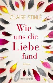 Claire Stihlé: Wie uns die Liebe fand, Buch