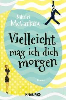 Mhairi McFarlane: Vielleicht mag ich dich morgen, Buch