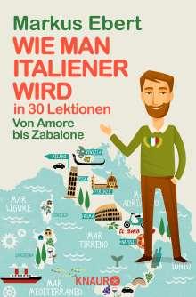 Markus Ebert: Wie man Italiener wird in 30 Lektionen / Come diventare italiano in 30 lezioni, Buch
