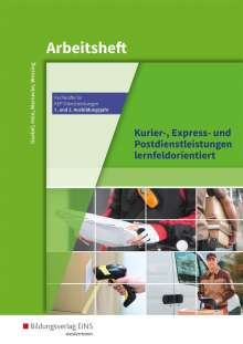 Michael Hein: Kurier-, Express- und Postdienstleistungen lernfeldorientiert: Das Informationsbuch zur Ausbildung. Abeitsheft, Buch
