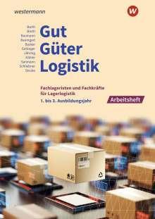 Kay Sanmann: Gut - Güter - Logistik: Fachlageristen und Fachkräfte für Lagerlogistik. 1. bis 3. Ausbildungsjahr: Arbeitsheft, Buch