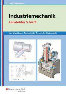 Heinz Frisch: Industriemechanik Lernsituationen, Technologie, Technische Mathematik. Lernfelder 5-9: Lernsituationen, Buch