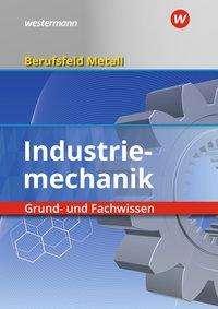 Werner Schilke: Berufsfeld Metall - Industriemechanik. Grund- und Fachwissen. Schülerband, Buch