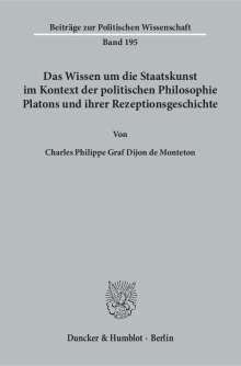 Charles Philippe Graf Dijon de Monteton: Das Wissen um die Staatskunst im Kontext der politischen Philosophie Platons und ihrer Rezeptionsgeschichte., Buch