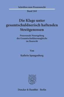 Kathrin Spangenberg: Die Klage unter gesamtschuldnerisch haftenden Streitgenossen., Buch
