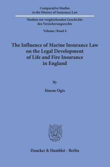 Sinem Ogis: The Influence of Marine Insurance Law on the Legal Development of Life and Fire Insurance in England., Buch