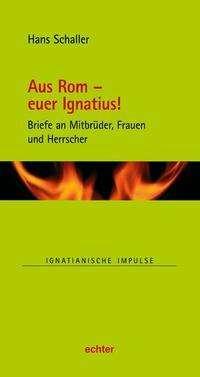 Hans Schaller: Aus Rom - euer Ignatius!, Buch