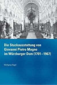 Wolfgang Hegel: Die Stuckausstattung von Giovanni Pietro Magno im Würzburger Dom (1701-1967), Buch