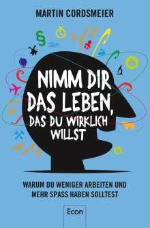 Martin Cordsmeier: Nimm Dir das Leben, das Du wirklich willst, Buch