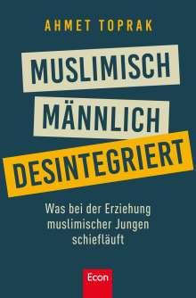 Ahmet Toprak: Muslimisch, männlich, desintegriert, Buch