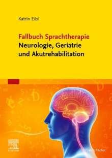 Katrin Eibl: Fallbuch Sprachtherapie Neurologie, Geriatrie und Akutrehabilitation, Buch