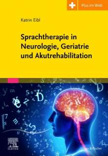 Katrin Eibl: Sprachtherapie in Neurologie, Geriatrie und Akutrehabilitation, Buch
