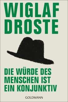 Wiglaf Droste: Die Würde des Menschen ist ein Konjunktiv, Buch