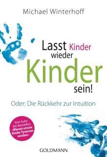 Michael Winterhoff: Lasst Kinder wieder Kinder sein!, Buch