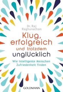 Raj Raghunathan: Klug, erfolgreich, und trotzdem unglücklich, Buch