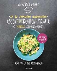 Alexander Grimme: In 20 Minuten zubereitet: Essen ohne Kohlenhydrate, Buch
