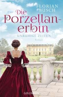 Florian Busch: Die Porzellan-Erbin - Unruhige Zeiten, Buch