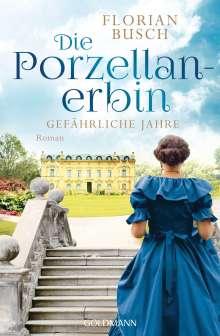 Florian Busch: Die Porzellan-Erbin - Gefährliche Jahre, Buch