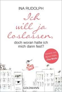 Ina Rudolph: Ich will ja loslassen, doch woran halte ich mich dann fest?, Buch