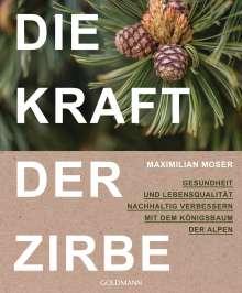 Maximilian Moser: Die Kraft der Zirbe, Buch