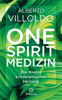 Alberto Villoldo: One Spirit Medizin, Buch