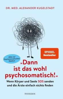 """Alexander Kugelstadt: """"Dann ist das wohl psychosomatisch!"""", Buch"""