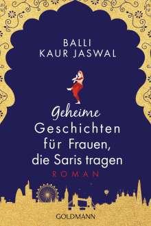 Balli Kaur Jaswal: Geheime Geschichten für Frauen, die Saris tragen, Buch