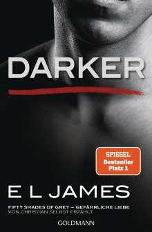 E L James: Darker - Fifty Shades of Grey. Gefährliche Liebe von Christian selbst erzählt, Buch