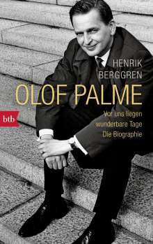 Henrik Berggren: Olof Palme - Vor uns liegen wunderbare Tage, Buch