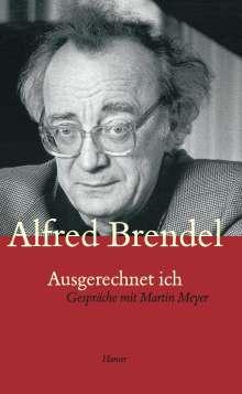 Alfred Brendel: Ausgerechnet ich. Gespräche mit Martin Meyer, Buch