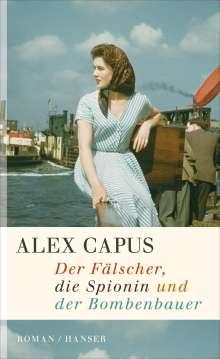 Alex Capus: Der Fälscher, die Spionin und der Bombenbauer, Buch