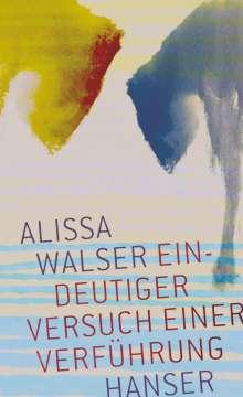 Alissa Walser: Eindeutiger Versuch einer Verführung, Buch