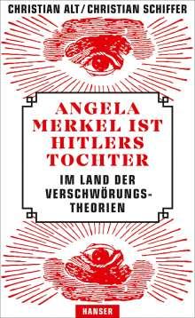 Christian Alt: Angela Merkel ist Hitlers Tochter. Im Land der Verschwörungstheorien, Buch