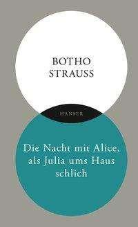 Botho Strauß: Die Nacht mit Alice, als Julia ums Haus schlich, Buch