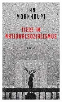 Jan Mohnhaupt: Tiere im Nationalsozialismus, Buch