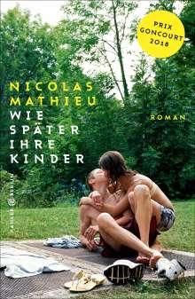 Nicolas Mathieu: Wie später ihre Kinder
