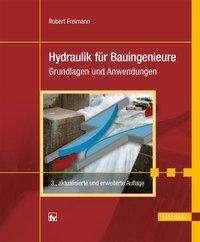Robert Freimann: Hydraulik für Bauingenieure, Buch