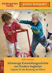 Heike Heilmann: Schwierige Entwicklungsschritte von Kindern begleiten, Buch