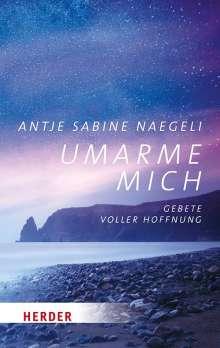 Antje Sabine Naegeli: Umarme mich, Buch