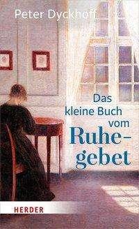 Peter Dyckhoff: Das kleine Buch vom Ruhegebet, Buch
