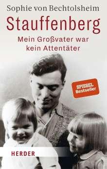 Sophie von Bechtolsheim: Stauffenberg - mein Großvater war kein Attentäter, Buch