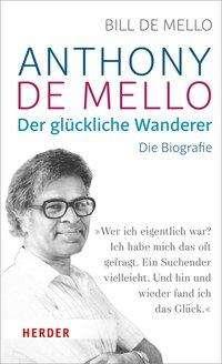 Bill de Mello: Anthony de Mello - Der glückliche Wanderer, Buch